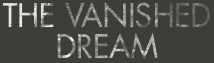 The Vanished Dream - Official Website of documentary The Vanished Dream